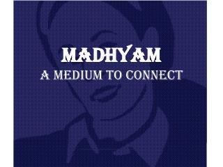 MADHYAM A MEDIUM TO CONNECT