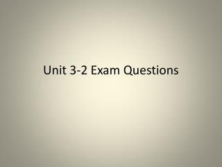 Unit 3-2  Exam Questions
