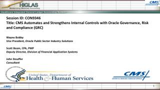Session ID: CON9346 Title: CMS Automates and Strengthens Internal Controls with Oracle Governance, Risk and Compliance