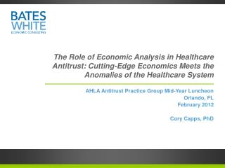 The Role of Economic Analysis in Healthcare Antitrust: Cutting-Edge Economics Meets the Anomalies of the Healthcare Sys