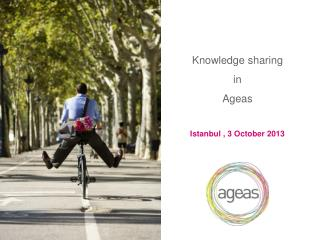 Knowledge  sharing in Ageas Istanbul , 3  October  2013