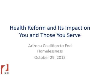 Health Reform and  Its  Impact on You and  Those  You Serve