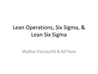 L ean Operations, Six Sigma, & Lean Six Sigma