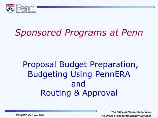 Sponsored Programs at Penn Proposal Budget Preparation, Budgeting Using PennERA  		and 		  Routing & Approval