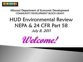 HUD Environmental Review  NEPA & 24 CFR Part 58 July 8, 2011