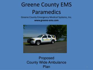 Greene County EMS Paramedics Greene County Emergency Medical Systems, Inc. www.greene-ems.com