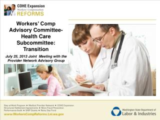 Workers' Comp Advisory Committee-Health Care Subcommittee:  Transition July 25, 2013 Joint  Meeting with the Provider N
