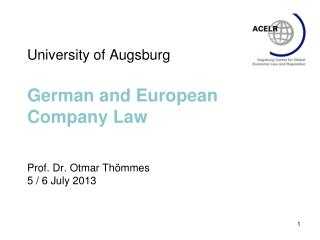 University of Augsburg German and European  Company Law  Prof. Dr. Otmar Thömmes 5 / 6 July 2013