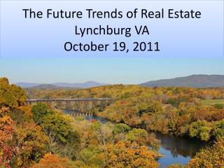 The Future Trends of Real Estate Lynchburg VA October 19, 2011