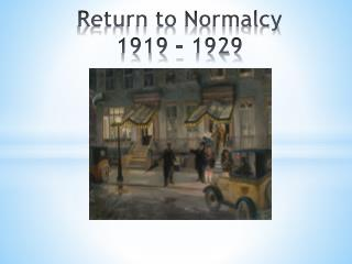 Return  to Normalcy 1919  - 1929