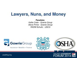 Lawyers, Nuns, and Money Panelists: Kellie Crete - Gowrie Group Steve Prime - Gowrie Group RADM Schultz - USCG