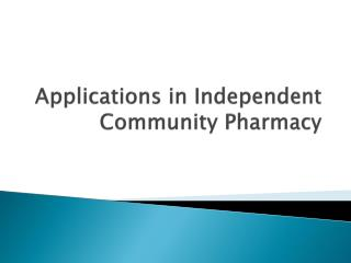Applications in Independent Community Pharmacy