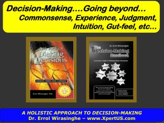 A HOLISTIC APPROACH  TO DECISION-MAKING Dr. Errol Wirasinghe –  www.XpertUS.com