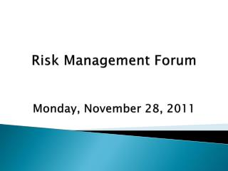 Risk Management Forum Monday,  November 28, 2011