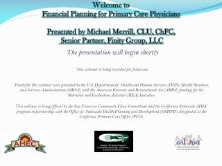 Welcome to  Financial Planning for Primary Care Physicians Presented by Michael Merrill, CLU,  ChFC ,  Senior Partner,