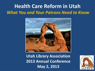 Health Care Reform in  Utah What You  and Your  Patrons Need to  Know
