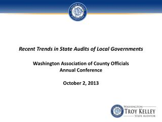 Recent Trends in State Audits of Local  G overnments Washington Association of County Officials Annual Conference Octobe