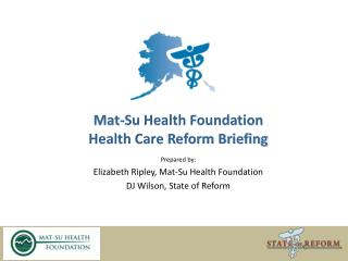 Mat-Su Health Foundation  Health Care Reform Briefing