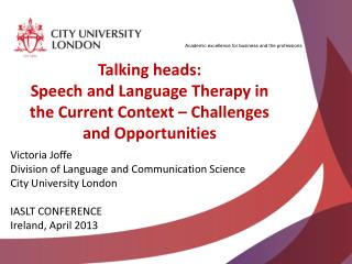 Talking heads:  Speech  and Language  Therapy in  the Current  Context – Challenges and Opportunities
