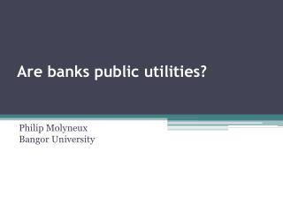 Are banks public utilities?