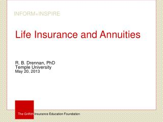 Life Insurance and Annuities R. B.  Drennan , PhD Temple University May 20, 2013
