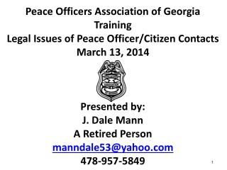 Peace Officers Association of Georgia Training Legal Issues of Peace Officer/Citizen Contacts March 13 ,  2014 Presented