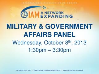MILITARY & GOVERNMENT AFFAIRS PANEL Wednesday,  October  8 th , 2013 1:30pm  –  3:30pm