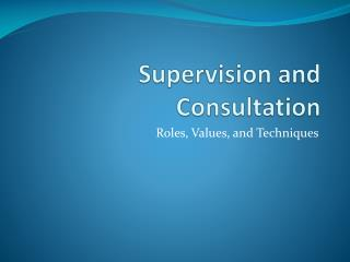 Supervision and Consultation
