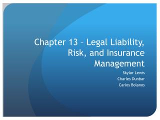 Chapter 13 – Legal Liability, Risk, and Insurance Management