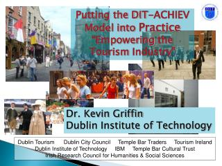 Dublin Tourism      Dublin City Council     Temple Bar Traders     Tourism Ireland Dublin Institute of Technology     IB