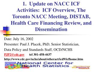 1.  Update on NACC ICF Activities:  ICF Overview, The Toronto NACC Meeting, DISTAB, Health Care Financing Review, and Di