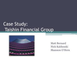 Case Study:  Taishin Financial Group