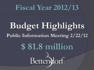Budget Highlights Public Information Meeting 2/22/12 $ 81.8 million