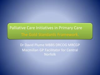Dr David Plume MBBS DRCOG MRCGP Macmillan GP Facilitator for Central Norfolk