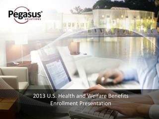 2013 U.S. Health and Welfare Benefits  Enrollment Presentation