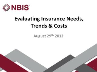 Evaluating Insurance Needs, Trends  & Costs