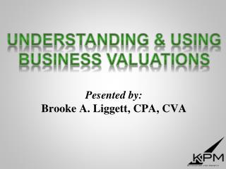 Pesented by: Brooke A. Liggett, CPA, CVA