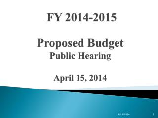 FY 2014-2015  Proposed Budget Public Hearing April 15, 2014