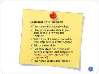 Customize This Template! Insert your state agency's logo Change the master slide to your state agency's PowerPoint t