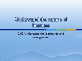 Understand the nature of business