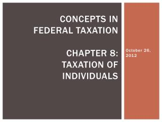 Concepts in  Federal Taxation Chapter 8: Taxation of individuals