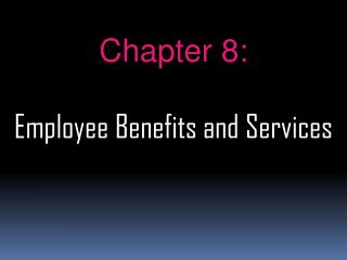 Chapter 8:  Employee Benefits and Services