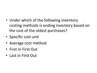 Under which of the following inventory costing methods is ending inventory based on the cost of the oldest purchases?  S
