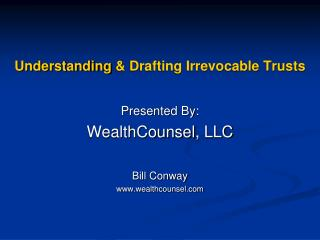 Understanding  & Drafting Irrevocable Trusts