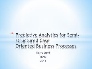 Predictive Analytics for Semi-structured Case Oriented Business Processes