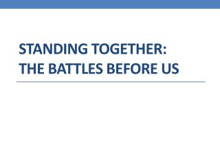 Standing together:  the Battles  before us