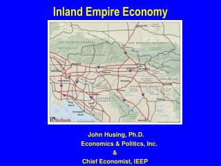 John Husing, Ph.D.                     Economics & Politics, Inc. & Chief Economist, IEEP