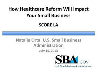 How Healthcare Reform Will Impact  Your Small Business SCORE LA