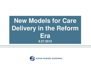 New Models for Care Delivery in the Reform Era  9.27.2012