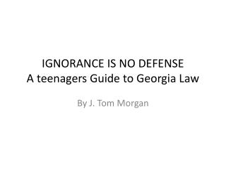 IGNORANCE IS NO DEFENSE A teenagers Guide to Georgia Law
